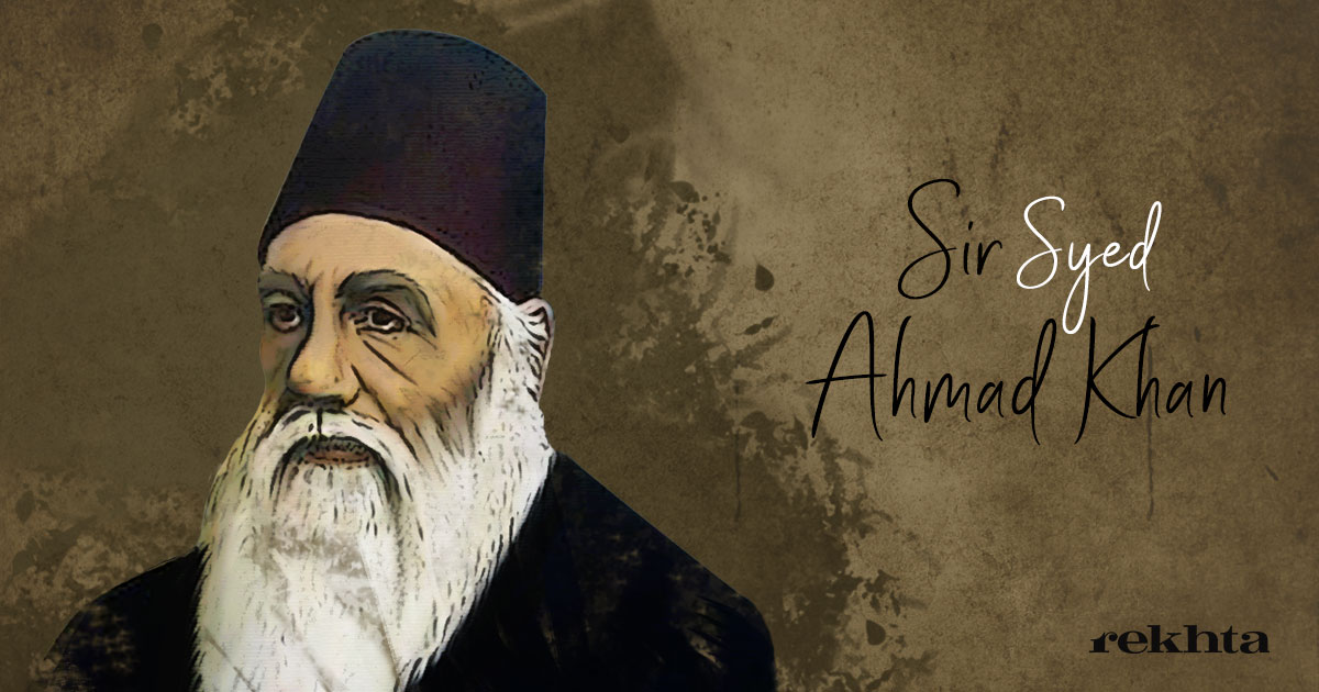 Syed Ahmad Khan who excelled in many ways as an educationist, reformer, religious commentator, historian, biographer, political visionary, and institution maker, made it possible for the literati of his times to realize the importance of political changes occurring then. He could visualize their impact on society, and think of the possible ways that might be adopted to create a better socio-cultural condition. Apart from many others, three of his contributions—the creation of Aligarh Scientific Society, the launching of a journal Tehzeebul Akhlaq, and the establishment of Mohammedan Anglo-Oriental College on the pattern of Oxford and Cambridge—made way for liberal thinking in the field of education. He emphasized on Western scientific knowledge, promoted translations of Western literatures into Urdu, and reflected on issues relating to culture, society, manners, and morals. Although his impact on literature was not as direct as that of the others but he created a healthy condition that made way for the poets and writers to reflect upon the ways that could help them imagine literature as social text.